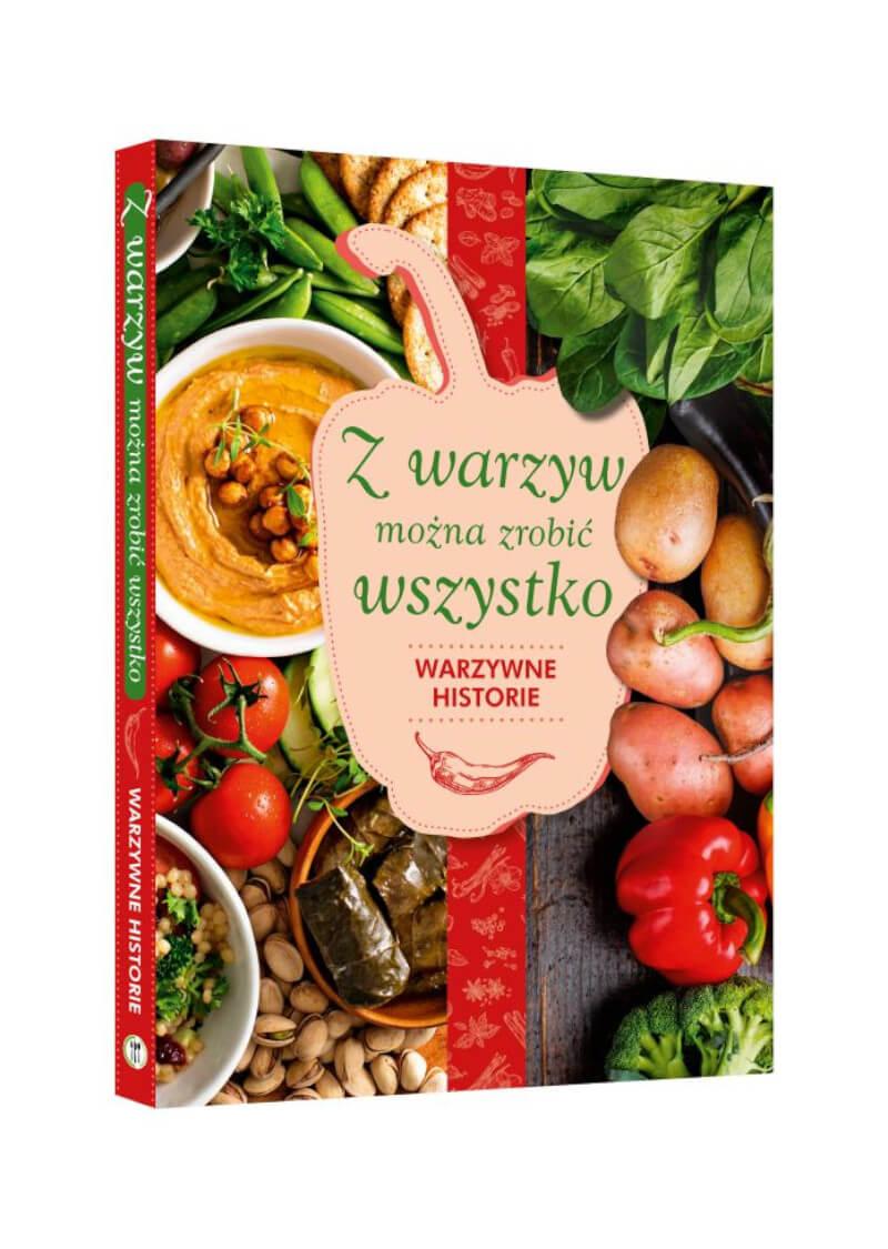 Z warzyw można zrobić wszystko. Warzywne historie