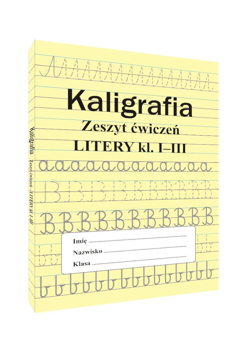 Kaligrafia. Zeszyt ćwiczeń. Litery kl. I-III