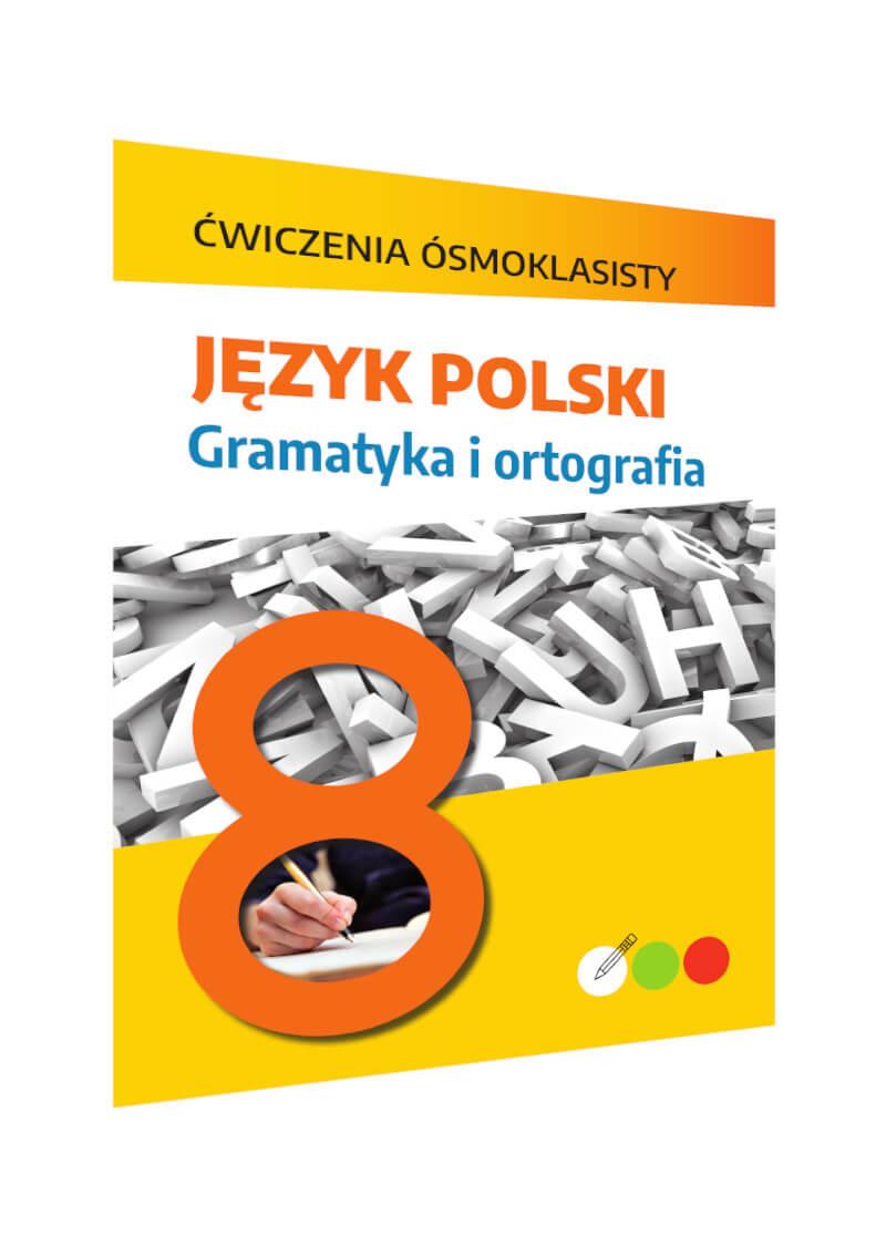 Ćwiczenia ósmoklasisty. Język polski. Gramatyka i ortografia