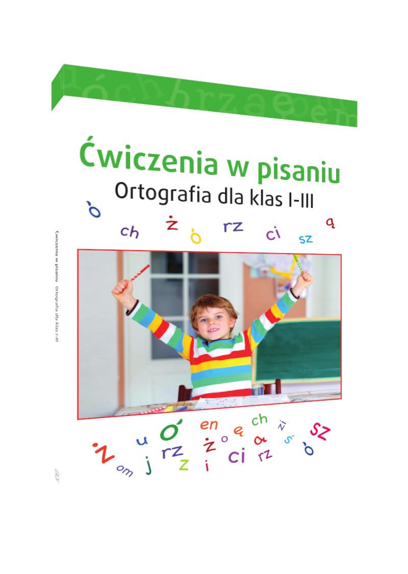 Ćwiczenia w pisaniu. Ortografia dla klas I-III