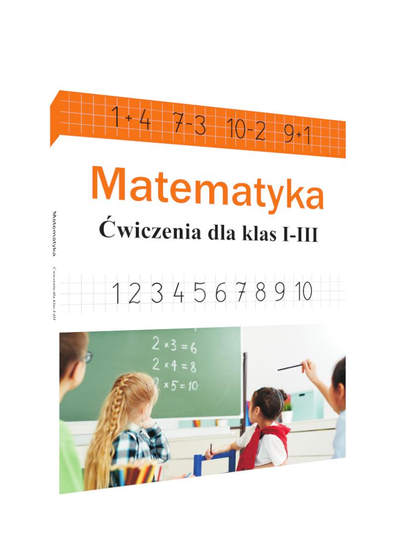 Matematyka. Ćwiczenia dla klas I-III