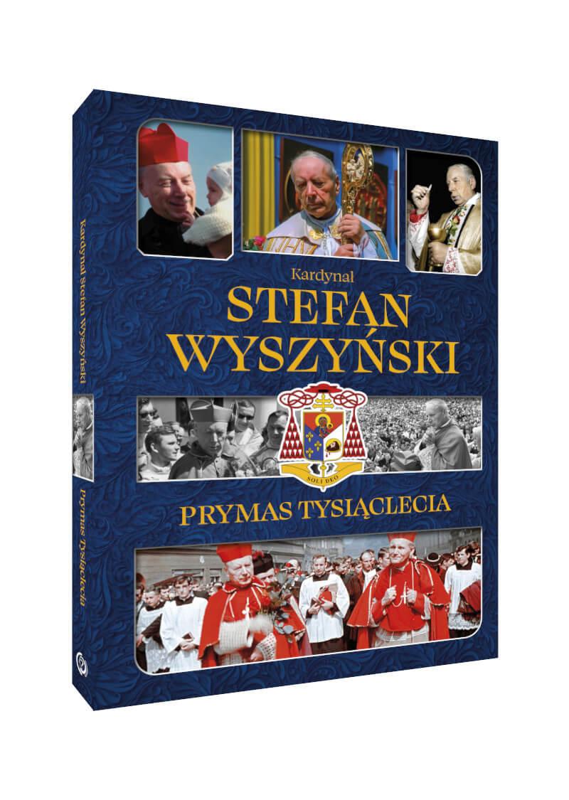 Kardynał Stefan Wyszyński. Prymas Tysiąclecia