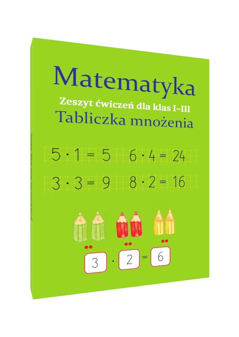 Matematyka. Tabliczka mnożenia. Zeszyt ćwiczeń dla klas I-III