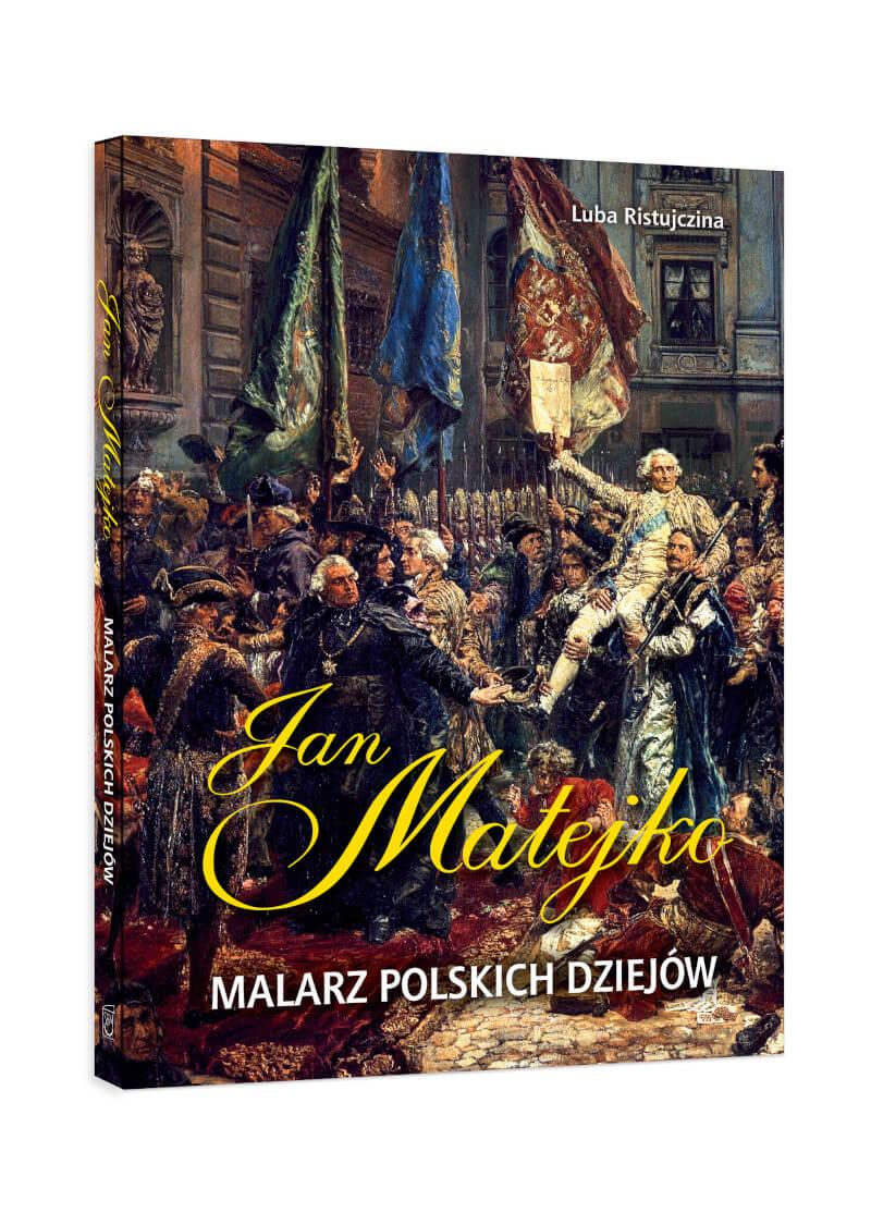 Jan Matejko. Malarz polskich dziejów